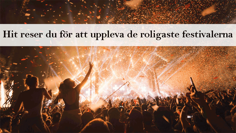 Hit reser du för att uppleva de roligaste festivalerna